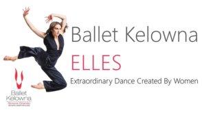 Ballet Kelowna ~ Elles @ Frank Venables Theatre | Oliver | BC | Canada